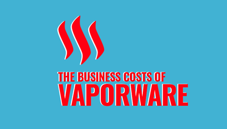 The business costs of vaporware